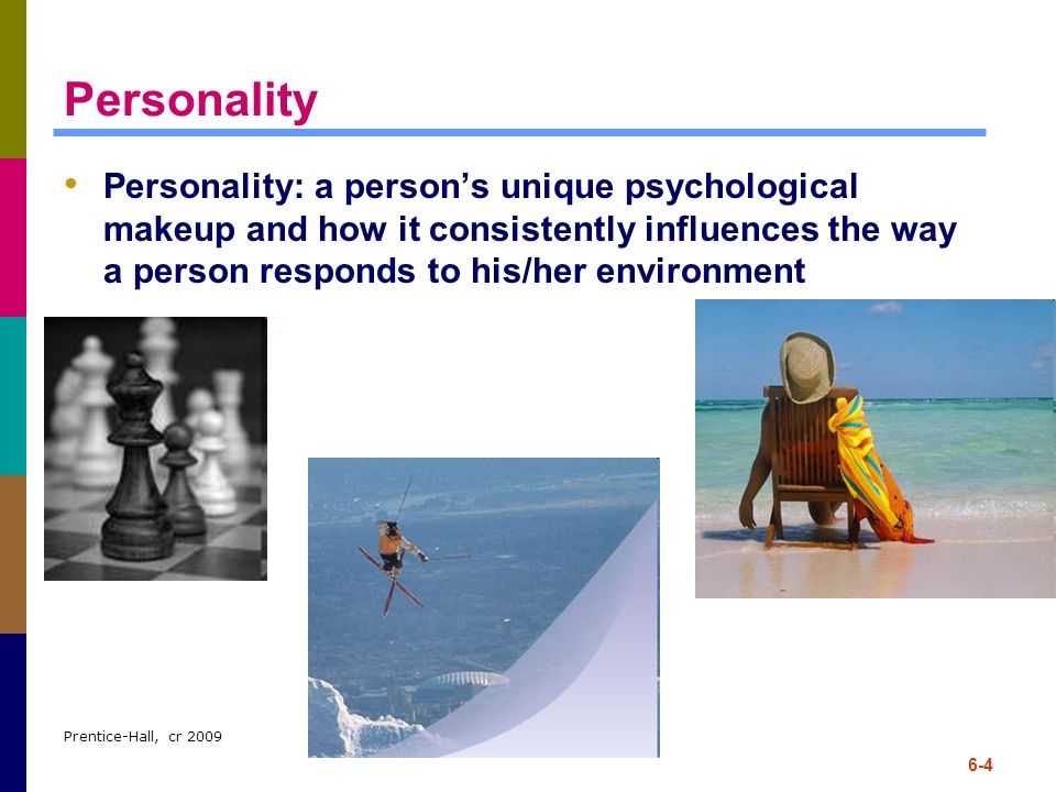 Personality Personality: a person's unique psychological makeup and how it consistently influences the way a person responds to his/her environment.
