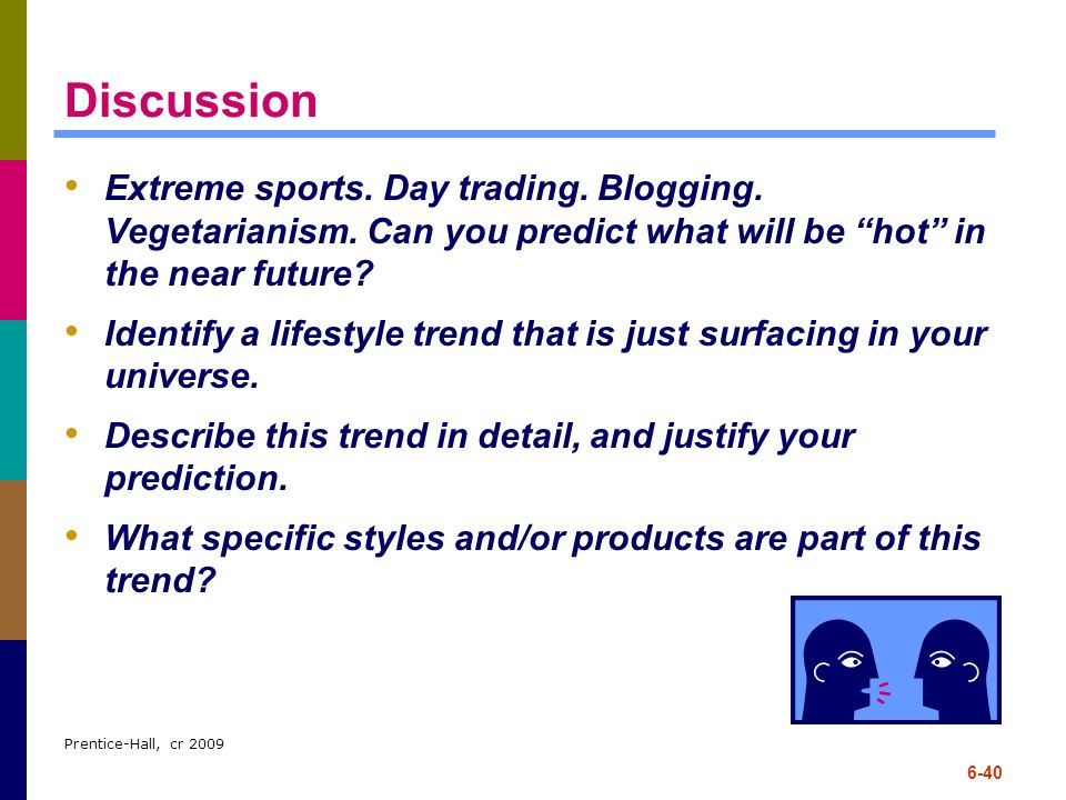 Discussion Extreme sports. Day trading. Blogging. Vegetarianism. Can you predict what will be hot in the near future