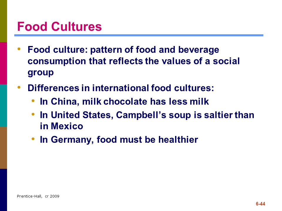 Food Cultures Food culture: pattern of food and beverage consumption that reflects the values of a social group.