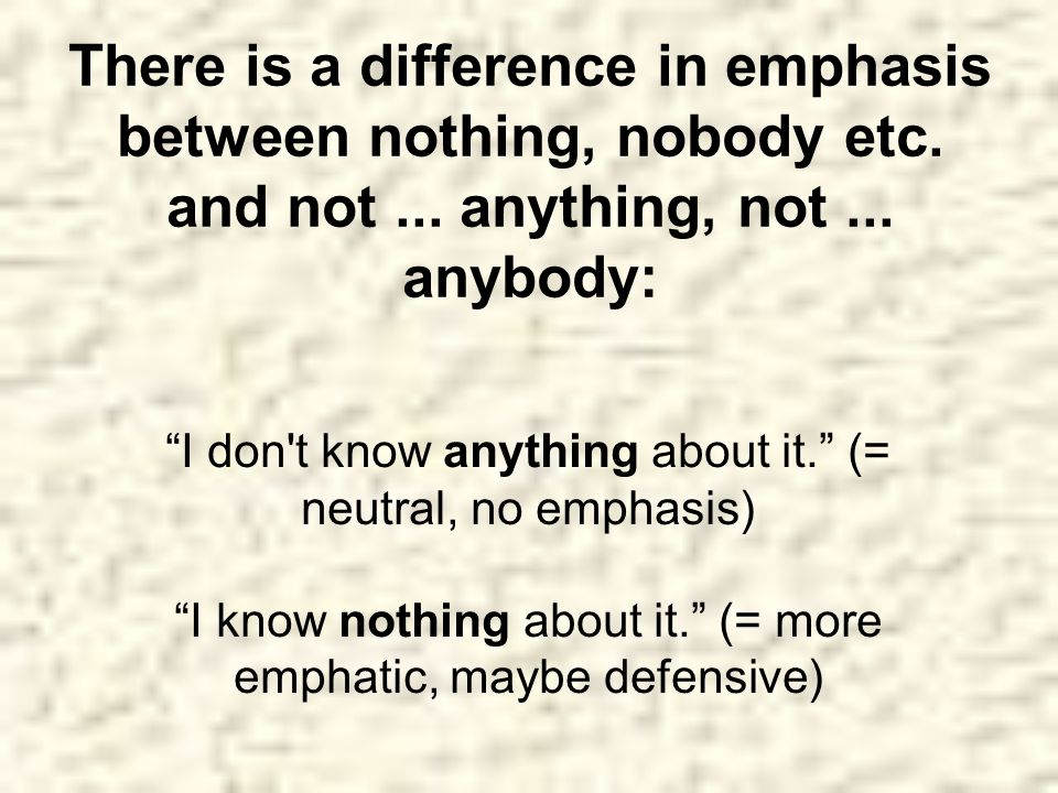 There is a difference in emphasis between nothing, nobody etc. and not