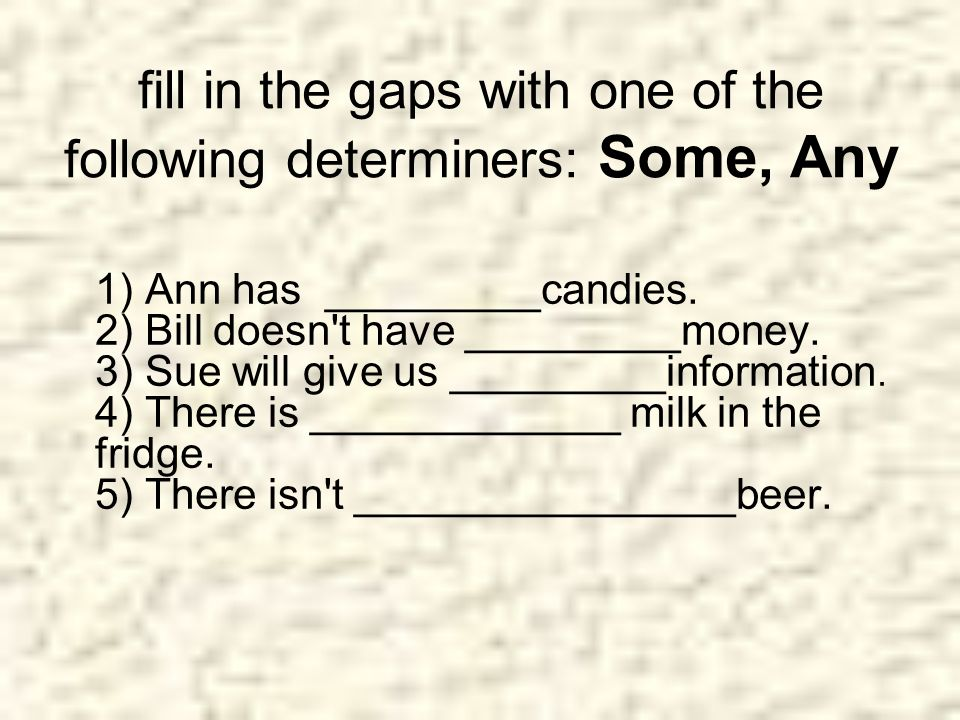 fill in the gaps with one of the following determiners: Some, Any