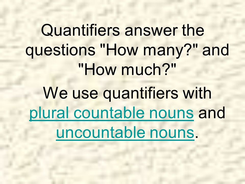 Quantifiers answer the questions How many and How much