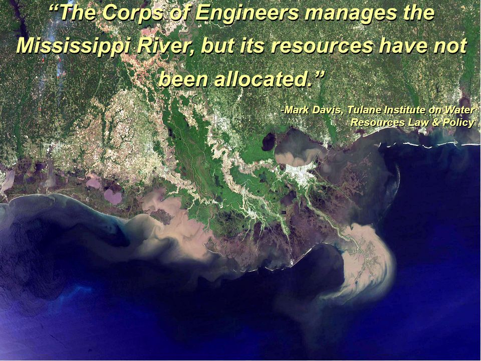 The Corps of Engineers manages the Mississippi River, but its resources have not been allocated.