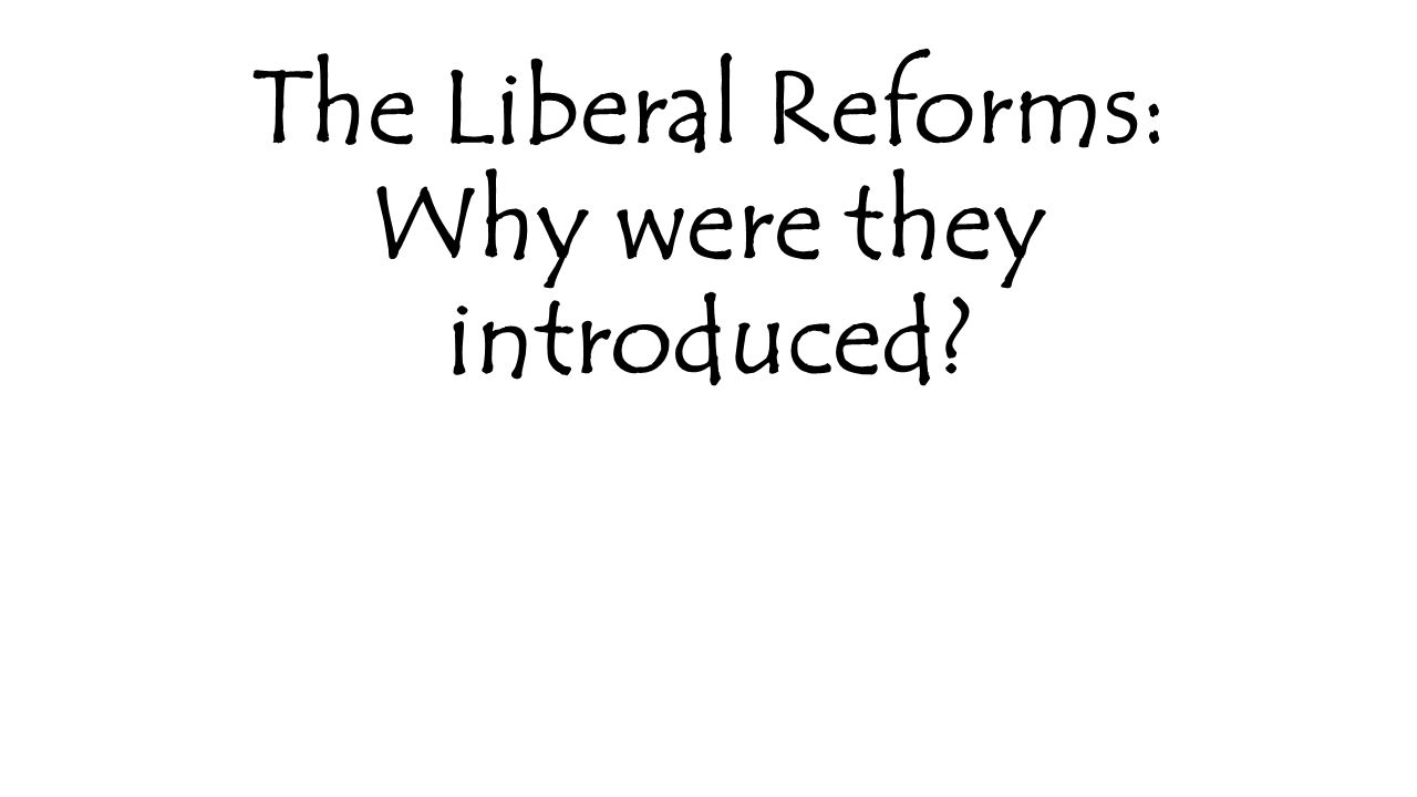 the liberal reforms 1 To what extent did the liberal reforms (1906-1914) improve the lives of the british people between 1906 and 1914, the lives of many british.