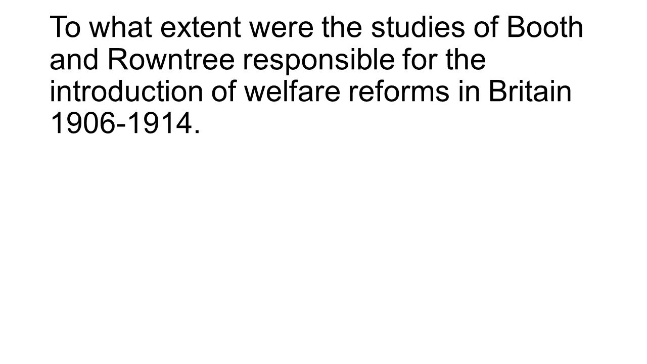 the liberal governments welfare reforms in the years 1906 1914 essay Between 1906 and 1914 the liberal reforms tried to stone for the welfare poverty but the liberal government only introduced them as a.