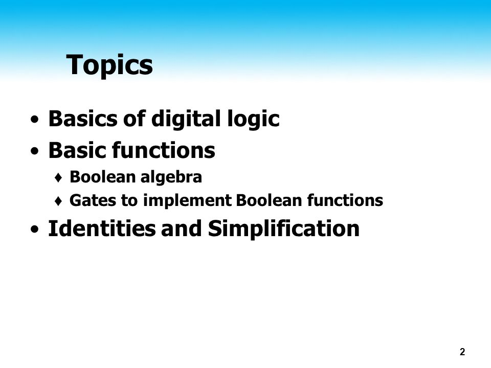 Topics Basics of digital logic Basic functions