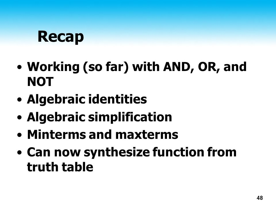 Recap Working (so far) with AND, OR, and NOT Algebraic identities