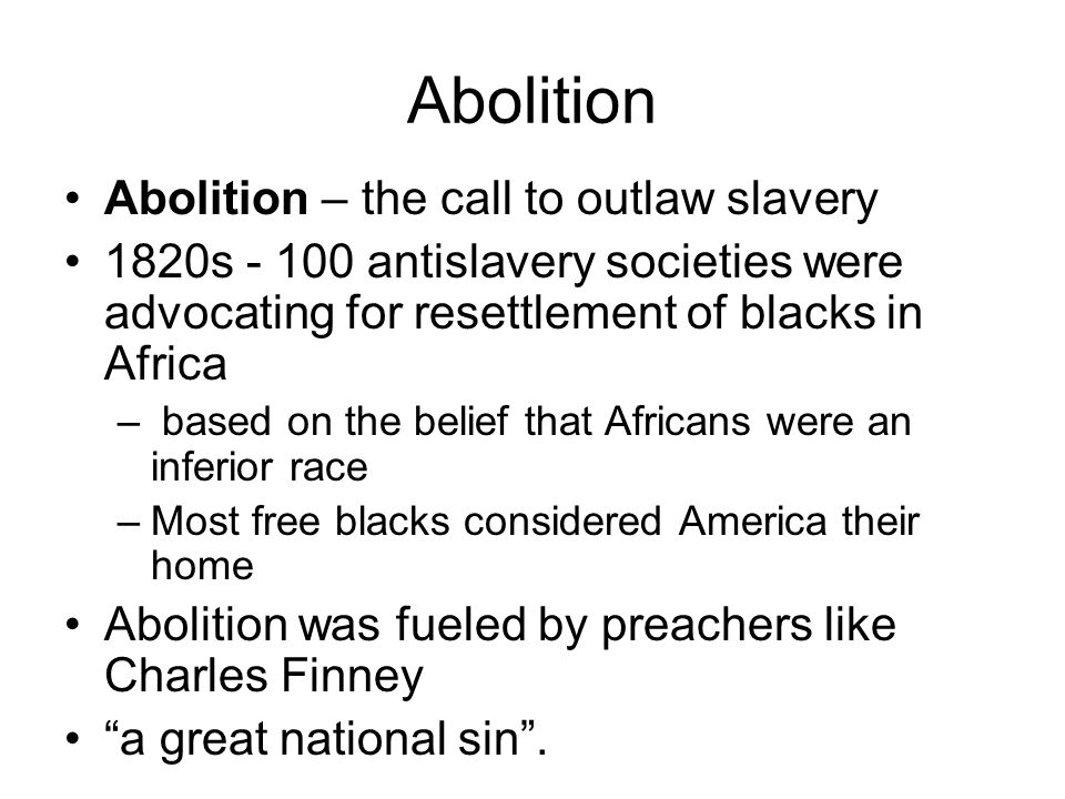 Abolition Abolition – the call to outlaw slavery