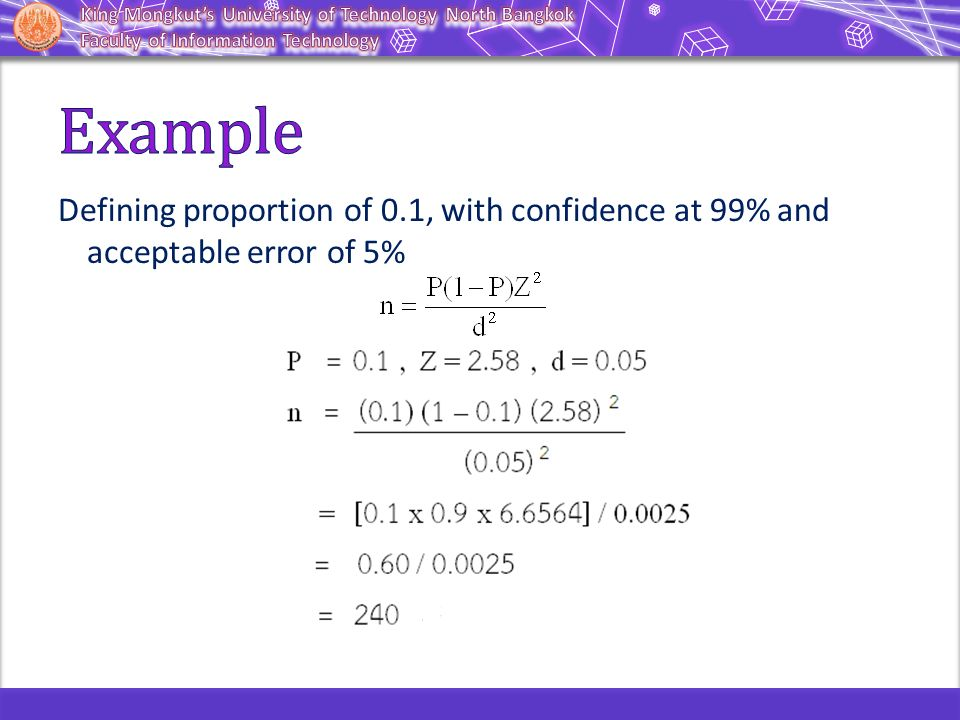 Example Defining proportion of 0.1, with confidence at 99% and acceptable error of 5%