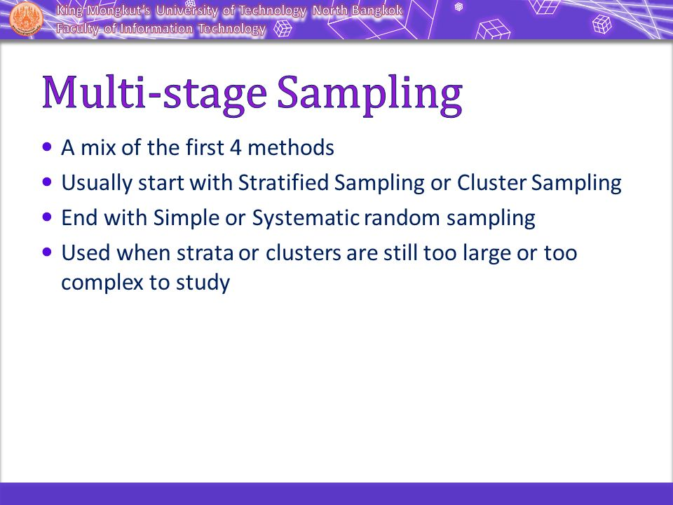 Multi-stage Sampling A mix of the first 4 methods