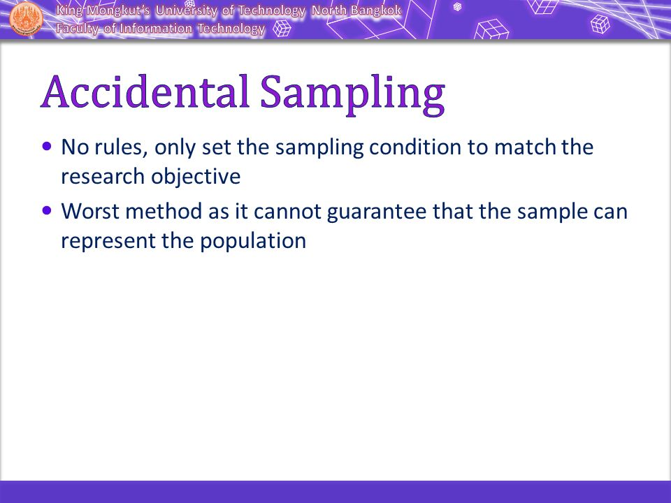 Accidental Sampling No rules, only set the sampling condition to match the research objective.