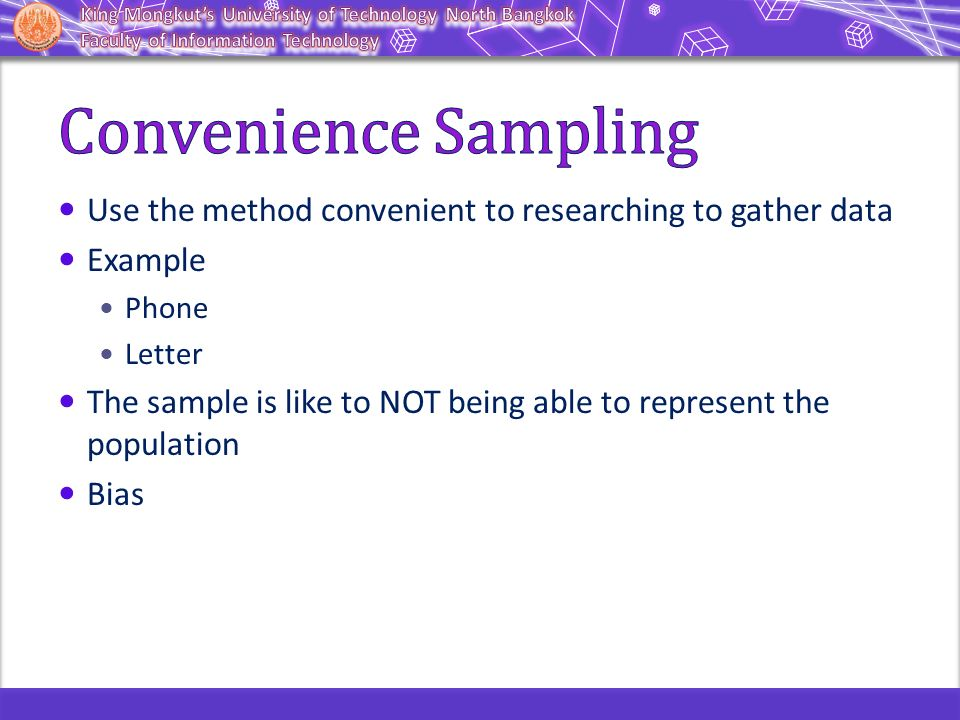 Convenience Sampling Use the method convenient to researching to gather data. Example. Phone. Letter.