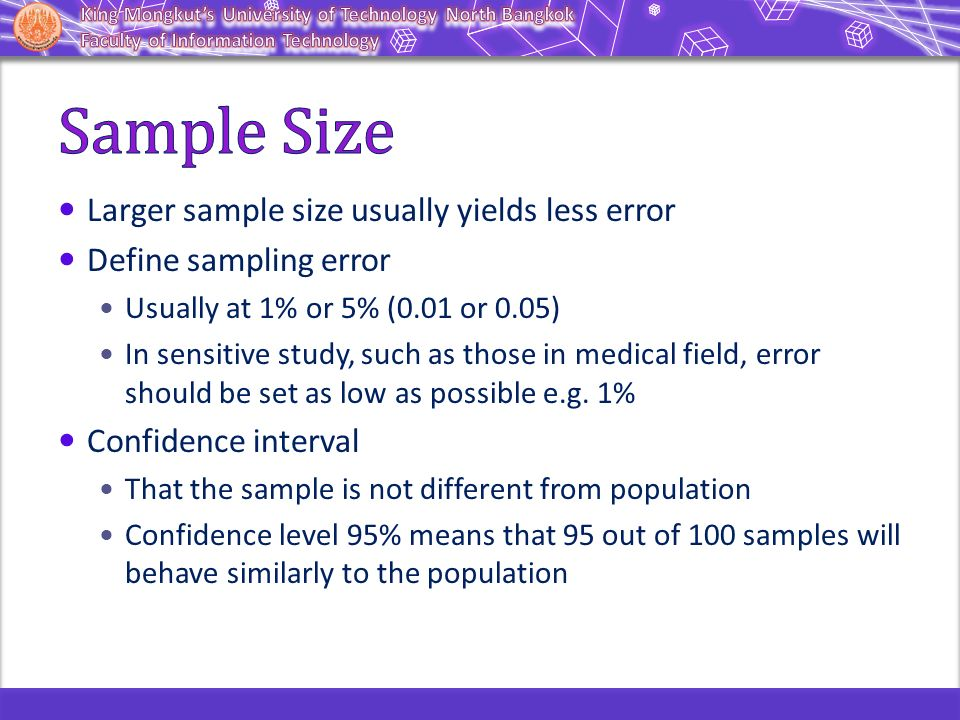 Sample Size Larger sample size usually yields less error