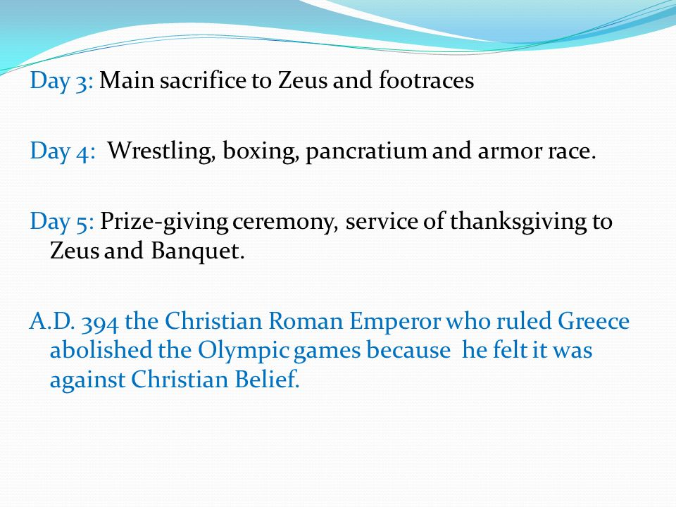 Day 3: Main sacrifice to Zeus and footraces Day 4: Wrestling, boxing, pancratium and armor race.