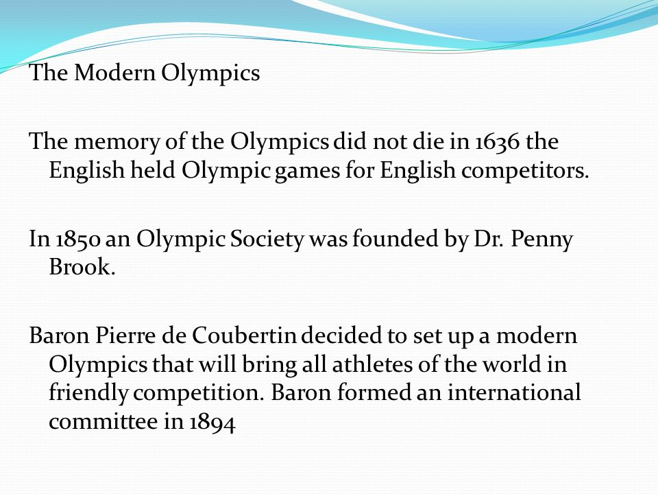 The Modern Olympics The memory of the Olympics did not die in 1636 the English held Olympic games for English competitors.