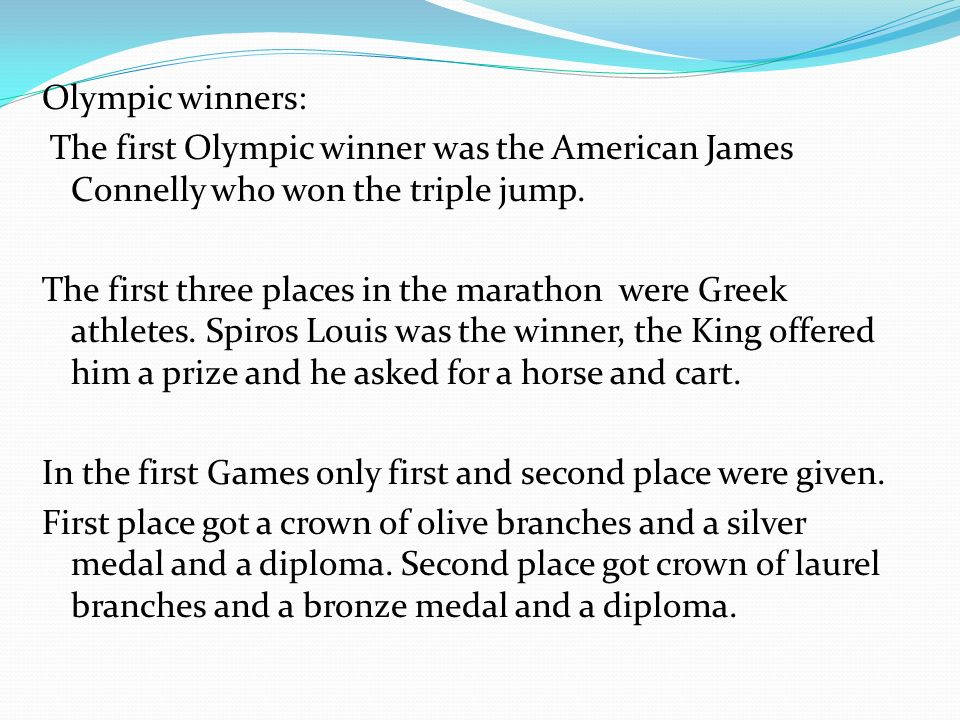 Olympic winners: The first Olympic winner was the American James Connelly who won the triple jump.