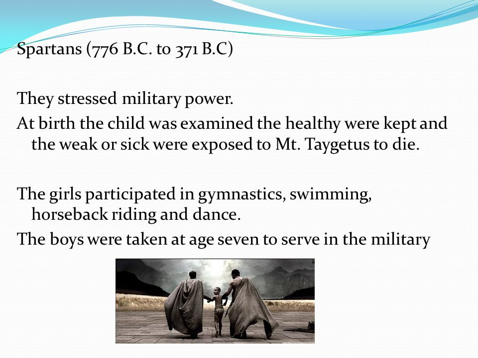 Spartans (776 B. C. to 371 B. C) They stressed military power