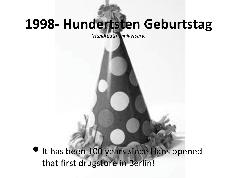 1998- Hundertsten Geburtstag (Hundredth anniversary)