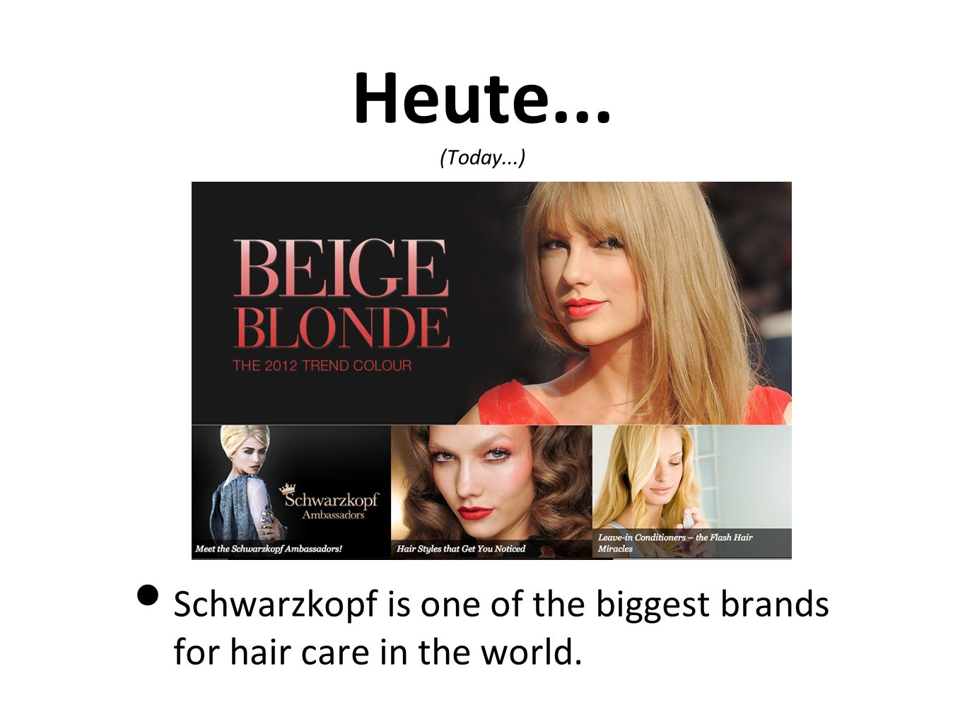 Heute... (Today...) Schwarzkopf is one of the biggest brands for hair care in the world.