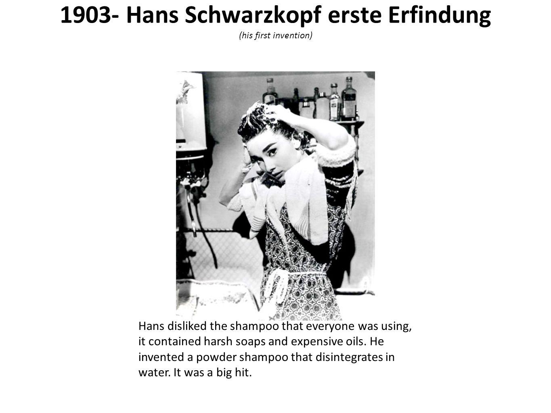1903- Hans Schwarzkopf erste Erfindung (his first invention)