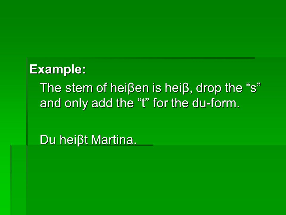 Example: The stem of heiβen is heiβ, drop the s and only add the t for the du-form.