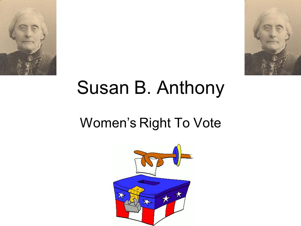 susan b anthony women s right to Letter from susan b anthony to isabella beecher hooker, april 9, 1874  are  changing our view of the women's suffrage movement in america  us to be free  & equal citizens–with the power of the ballot to back our hearts,.