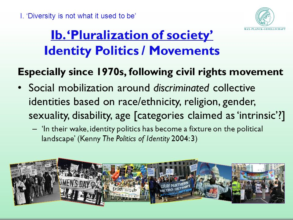 Ib. 'Pluralization of society' Identity Politics / Movements