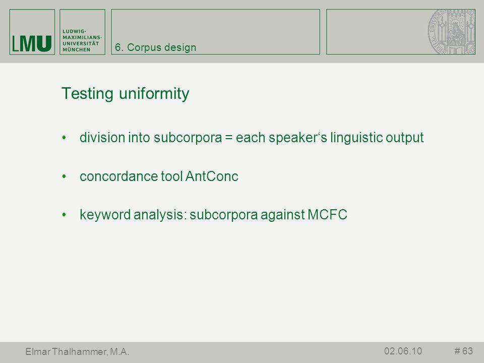 6. Corpus design Testing uniformity. division into subcorpora = each speaker's linguistic output. concordance tool AntConc.
