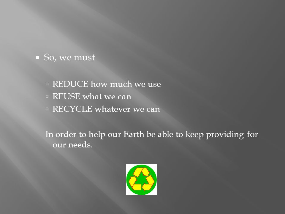 So, we must REDUCE how much we use REUSE what we can