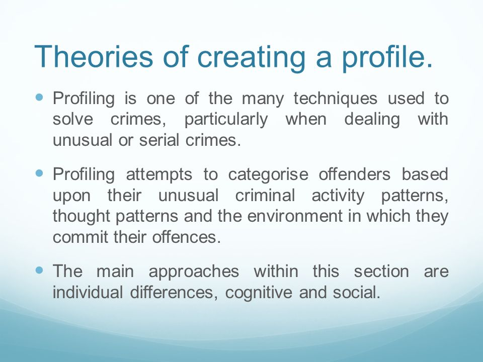 different approaches to criminal profiling There are three leading approaches in the area of offender profiling: the criminal  investigative approach, the clinical practitioner approach, and the scientific.