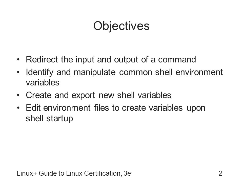 Objectives Redirect the input and output of a command