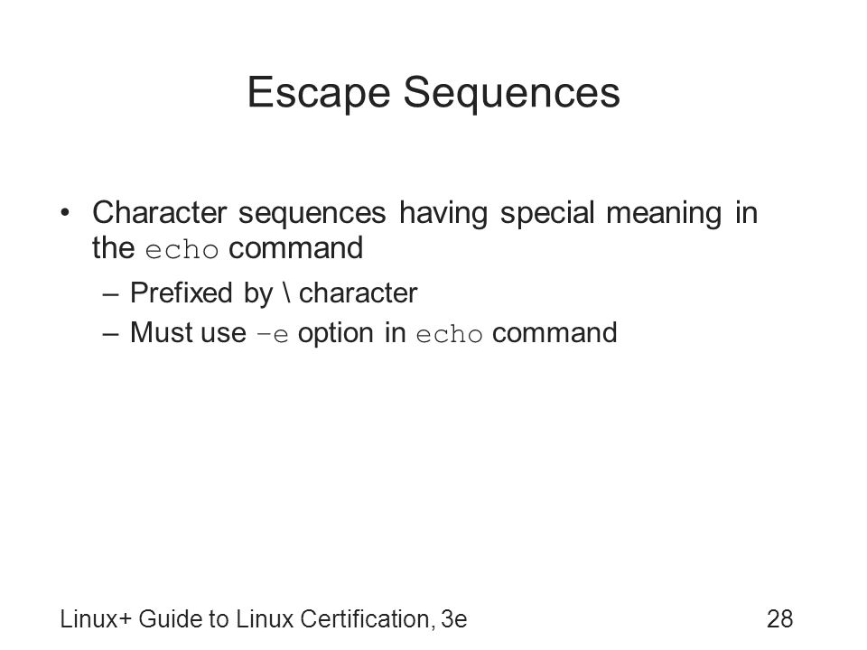 Escape Sequences Character sequences having special meaning in the echo command. Prefixed by \ character.