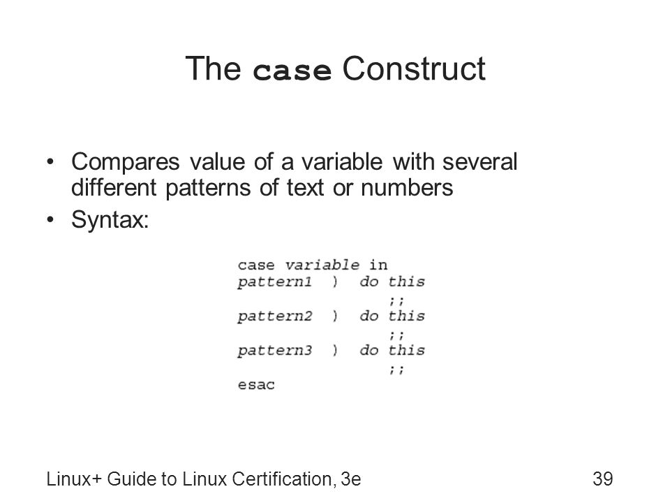 The case Construct Compares value of a variable with several different patterns of text or numbers.
