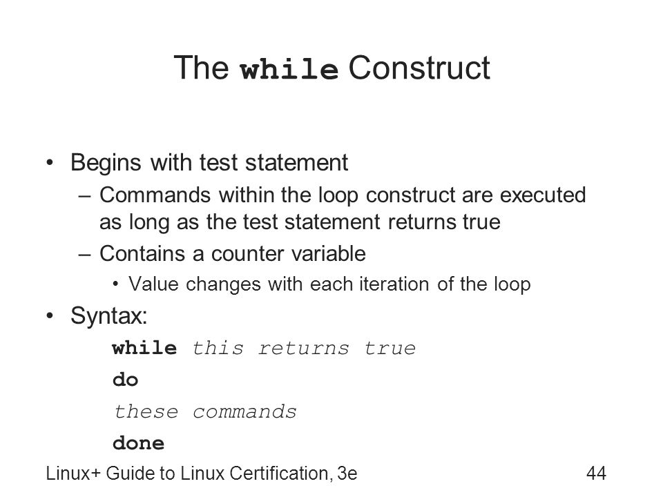 The while Construct Begins with test statement Syntax: