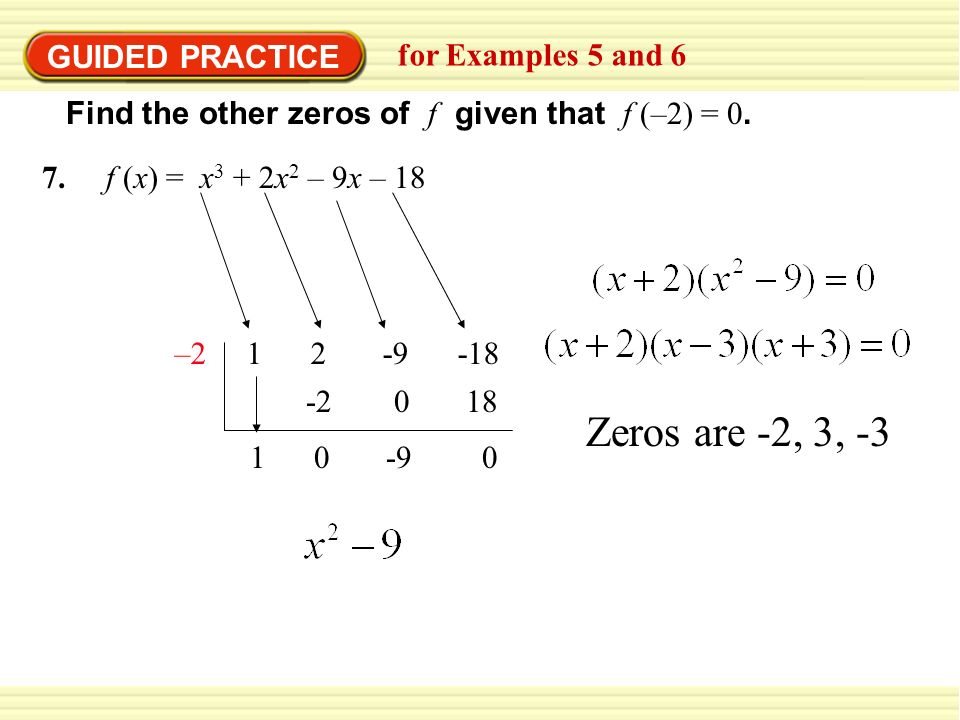 Zeros are -2, 3, -3 GUIDED PRACTICE for Examples 5 and 6