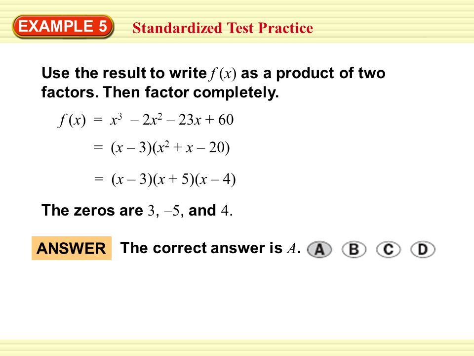 EXAMPLE 5 Standardized Test Practice. Use the result to write f (x) as a product of two. factors. Then factor completely.