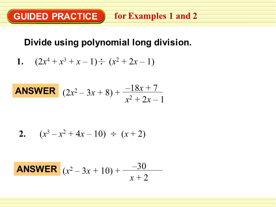 GUIDED PRACTICE for Examples 1 and 2. Divide using polynomial long division. 1. (2x4 + x3 + x – 1) (x2 + 2x – 1)
