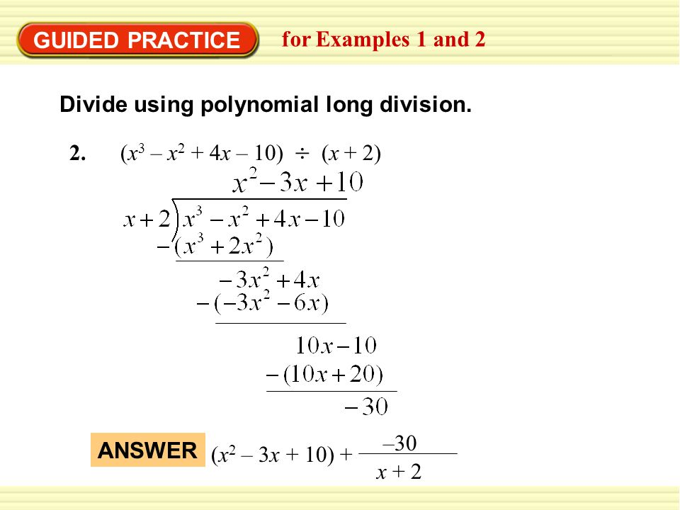GUIDED PRACTICE for Examples 1 and 2. Divide using polynomial long division. 2. (x3 – x2 + 4x – 10)  (x + 2)
