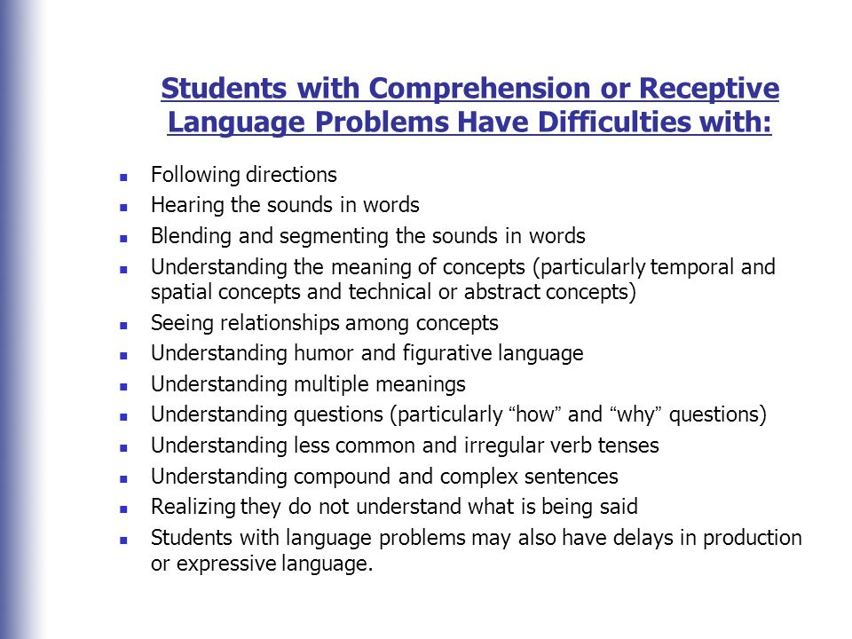 Students with Comprehension or Receptive Language Problems Have Difficulties with: