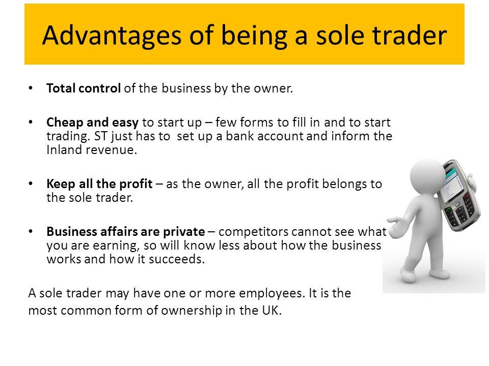 advantages of sole traders There are many reasons why some people prefer to operate their business as a sole trader we look at the main benefits sole trader status can.