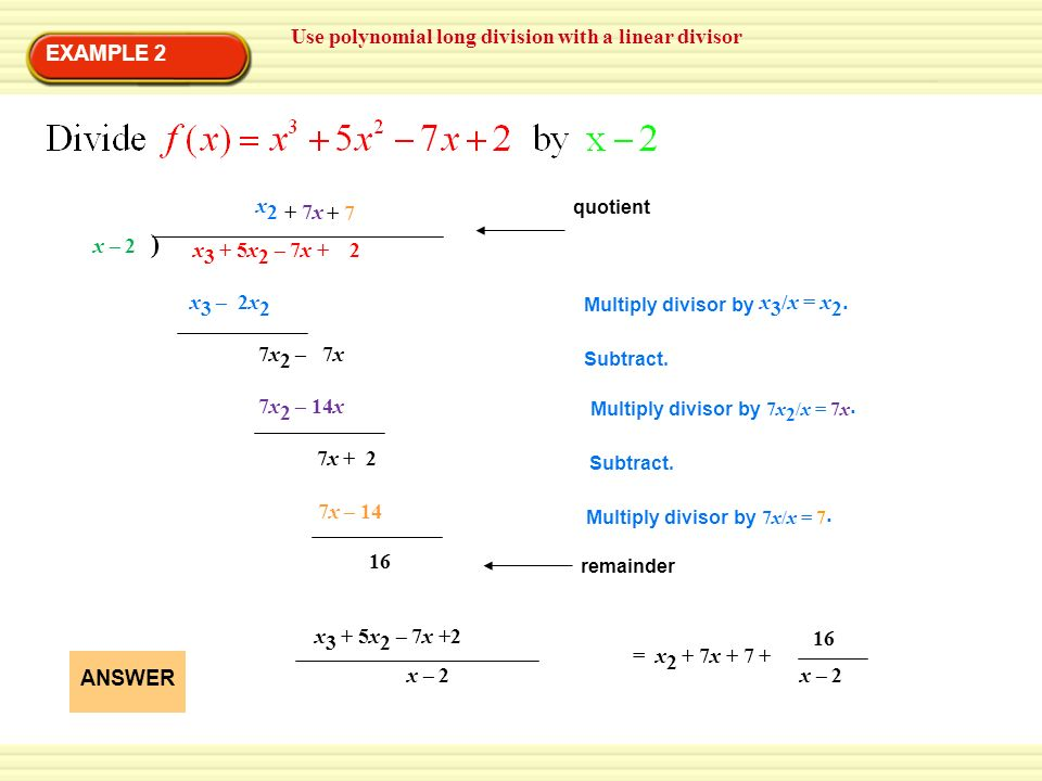 ) Use polynomial long division with a linear divisor EXAMPLE 2 x2 + 7x