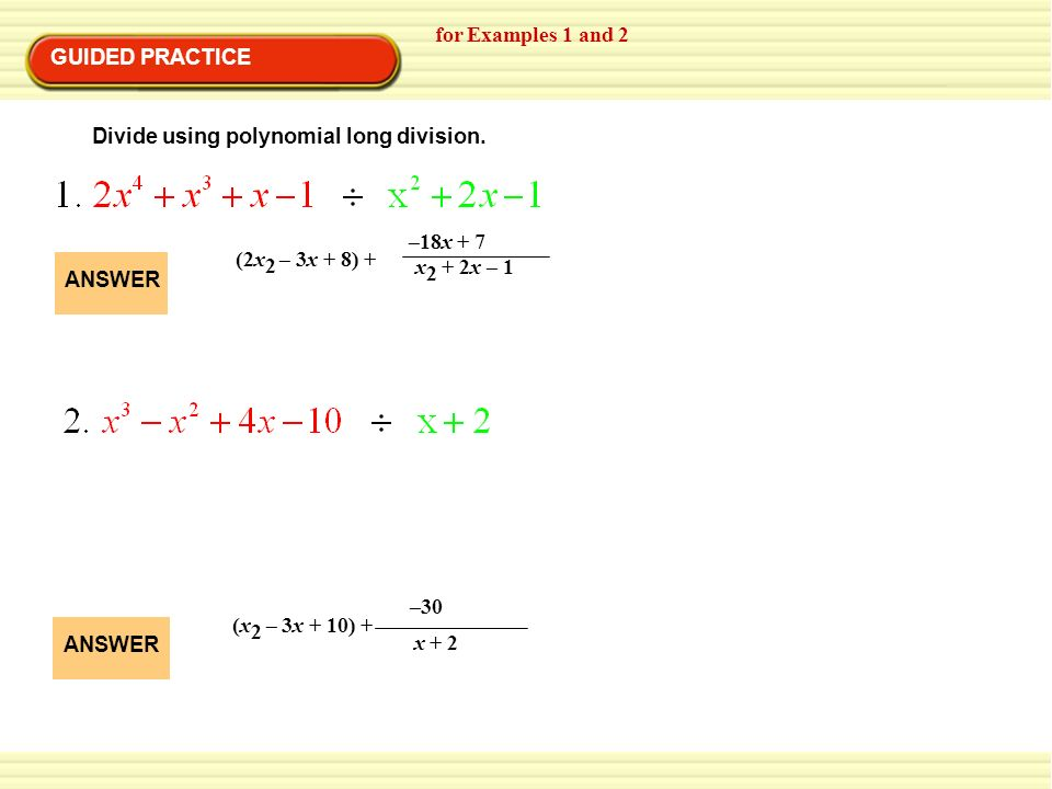 for Examples 1 and 2 GUIDED PRACTICE. Divide using polynomial long division. (2x2 – 3x + 8) + –18x + 7.