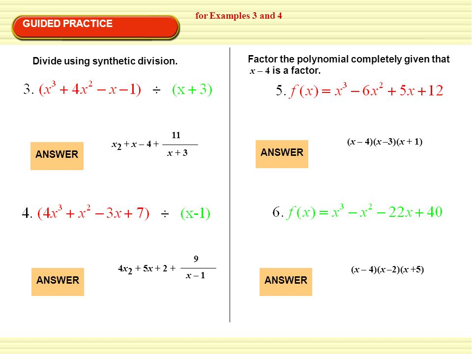 for Examples 3 and 4 GUIDED PRACTICE. Divide using synthetic division. Factor the polynomial completely given that.
