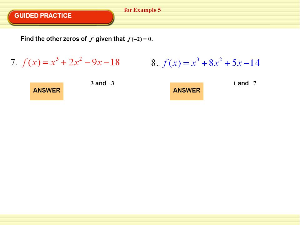 for Example 5 GUIDED PRACTICE. Find the other zeros of f given that f (–2) = 0. ANSWER. 3 and –3.