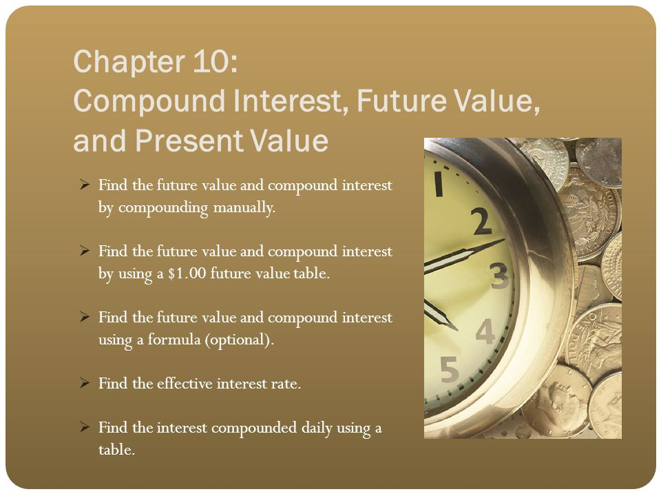 Chapter 10: Compound Interest, Future Value, and Present ...
