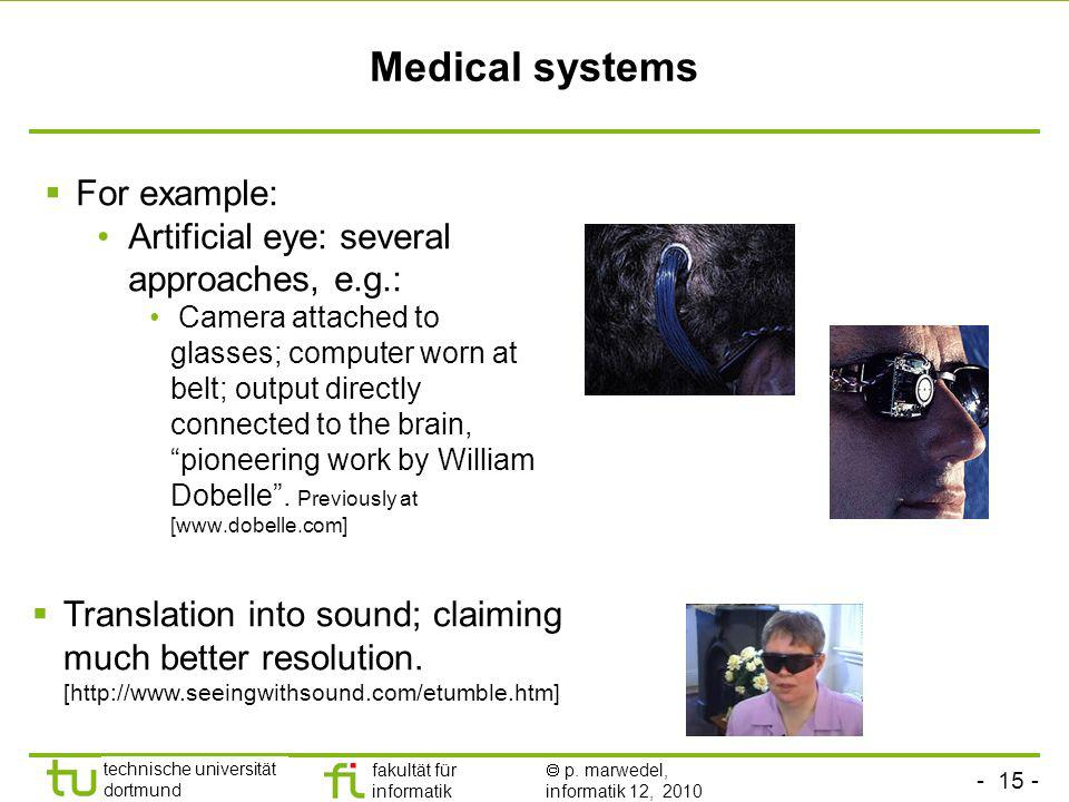 Medical systems For example: Artificial eye: several approaches, e.g.: