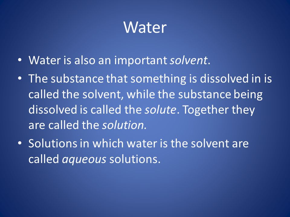 Water Water is also an important solvent.