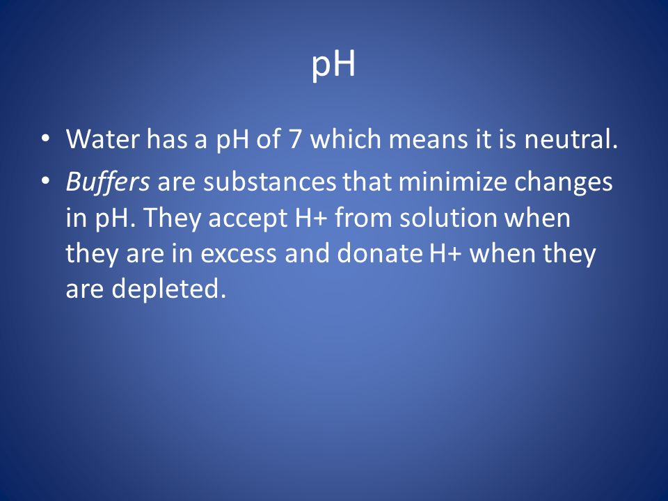 pH Water has a pH of 7 which means it is neutral.