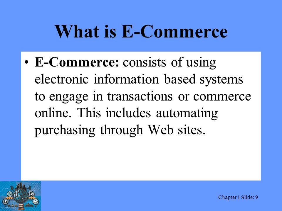an introduction and a defeinition of e commerce on the world wide web Thus, electronic commerce includes activities such as establishing a web page   the globalization of the world market and increasing deregulation expose firms   a presence on the web means being international by definition, so for many firms   internet tools can be used to create open communication links with a wide.