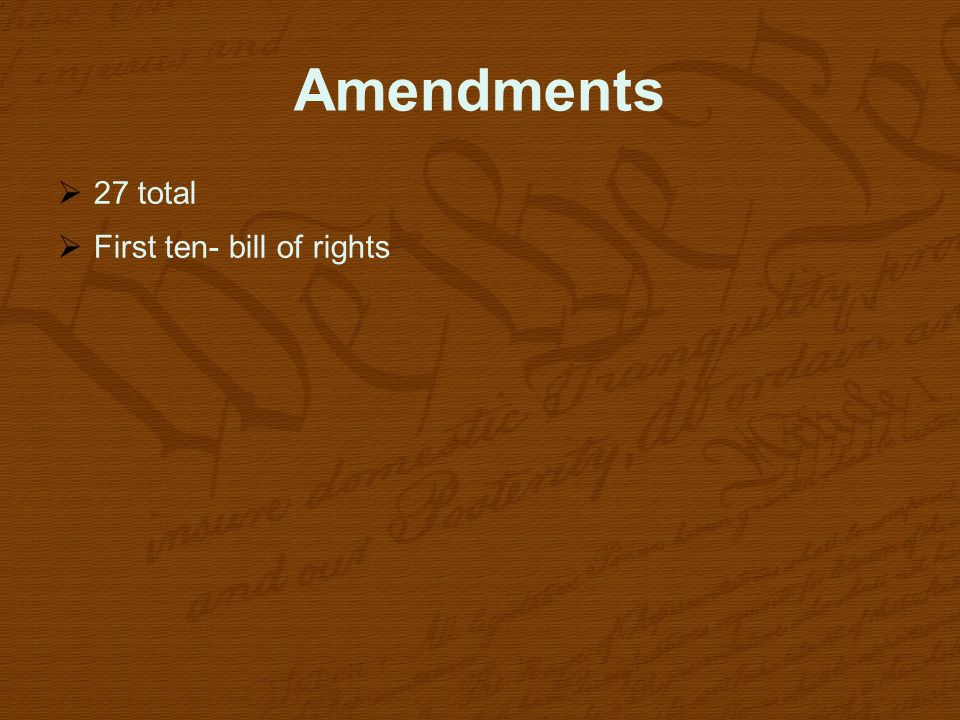 Amendments 27 total First ten- bill of rights